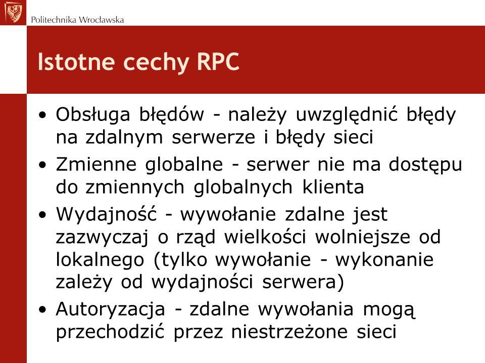 Istotne cechy RPC Obsługa błędów - należy uwzględnić błędy na zdalnym serwerze i błędy sieci.