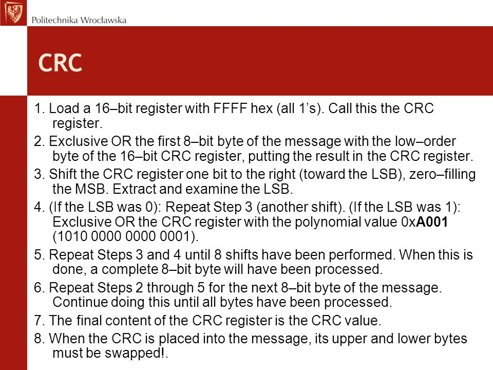 CRC 1. Load a 16–bit register with FFFF hex (all 1's). Call this the CRC register.