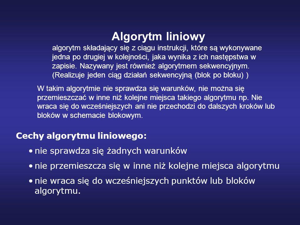 Algorytm liniowy Cechy algorytmu liniowego: