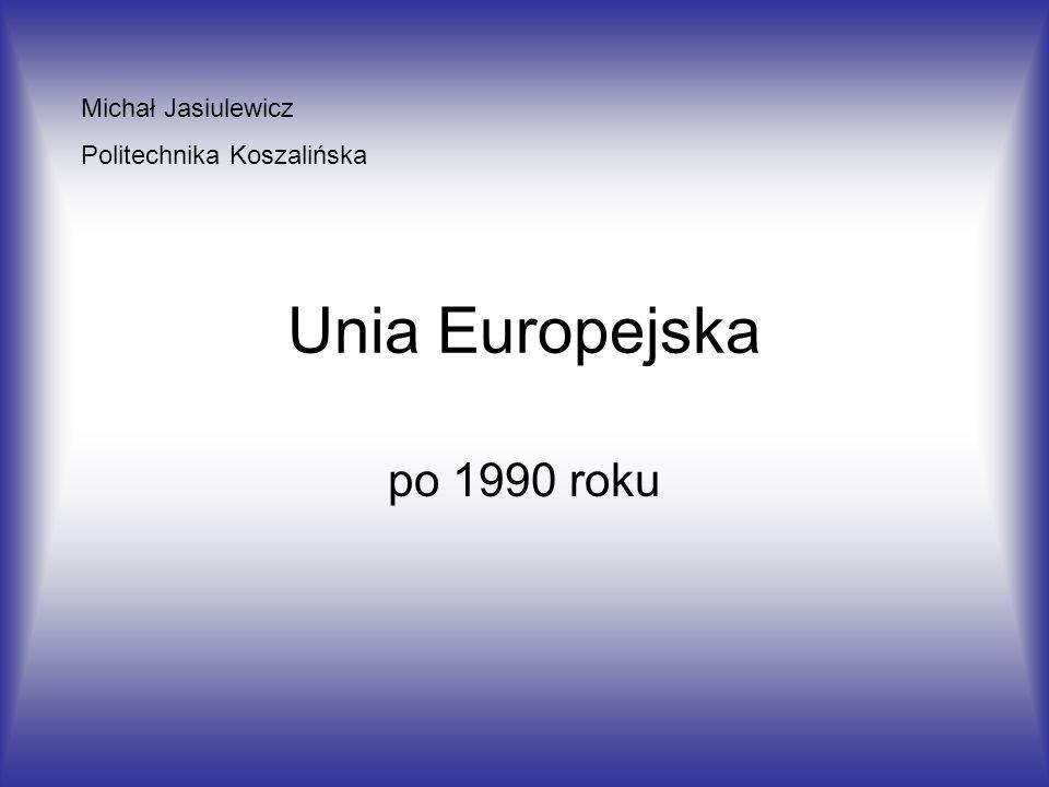 Unia Europejska po 1990 roku Michał Jasiulewicz