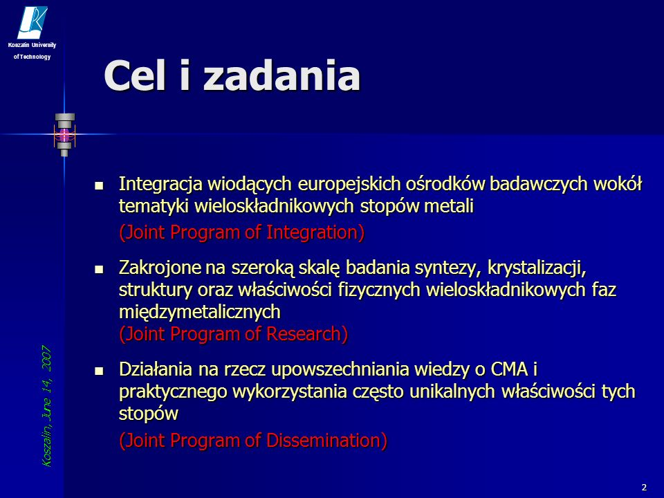 Cel i zadania Integracja wiodących europejskich ośrodków badawczych wokół tematyki wieloskładnikowych stopów metali.