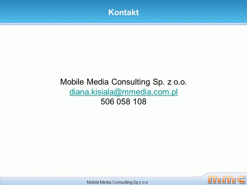 Kontakt Mobile Media Consulting Sp. z o.o. diana.kisiala@mmedia.com.pl 506 058 108.