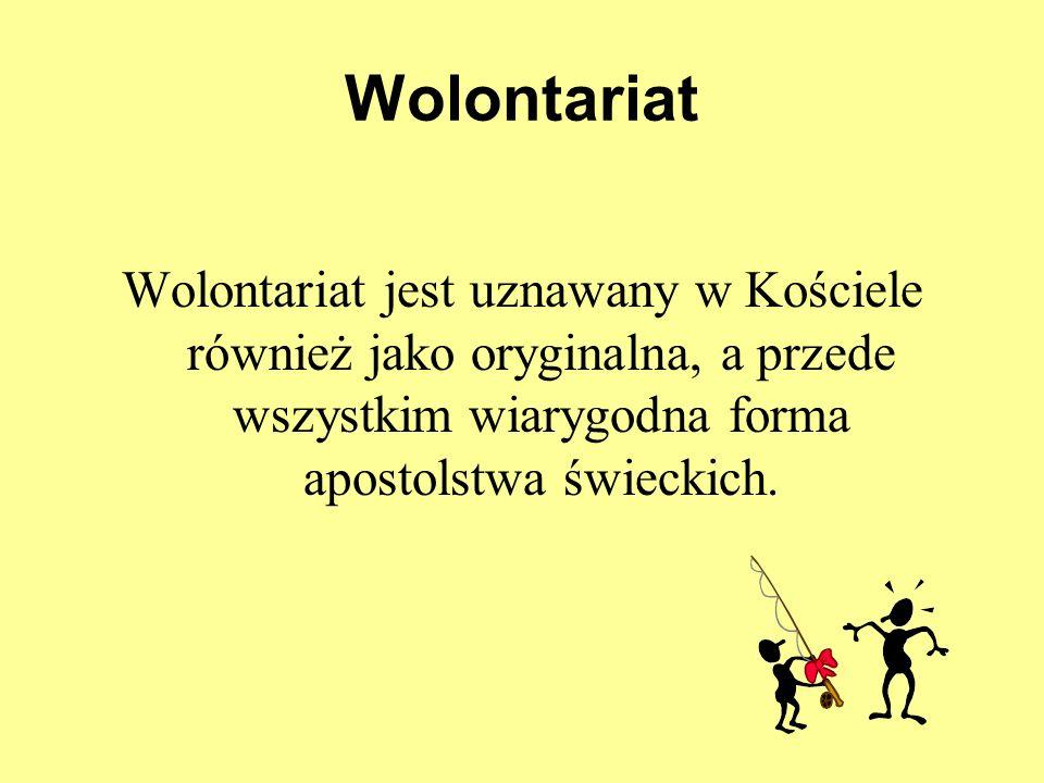 Wolontariat Wolontariat jest uznawany w Kościele również jako oryginalna, a przede wszystkim wiarygodna forma apostolstwa świeckich.