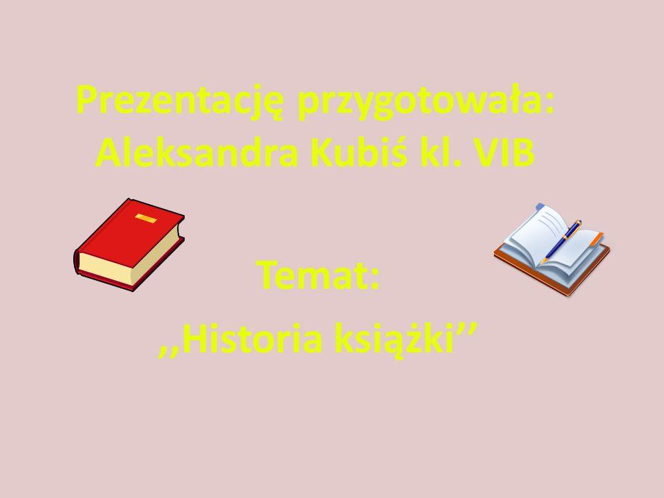 Prezentację przygotowała: Aleksandra Kubiś kl. VIB