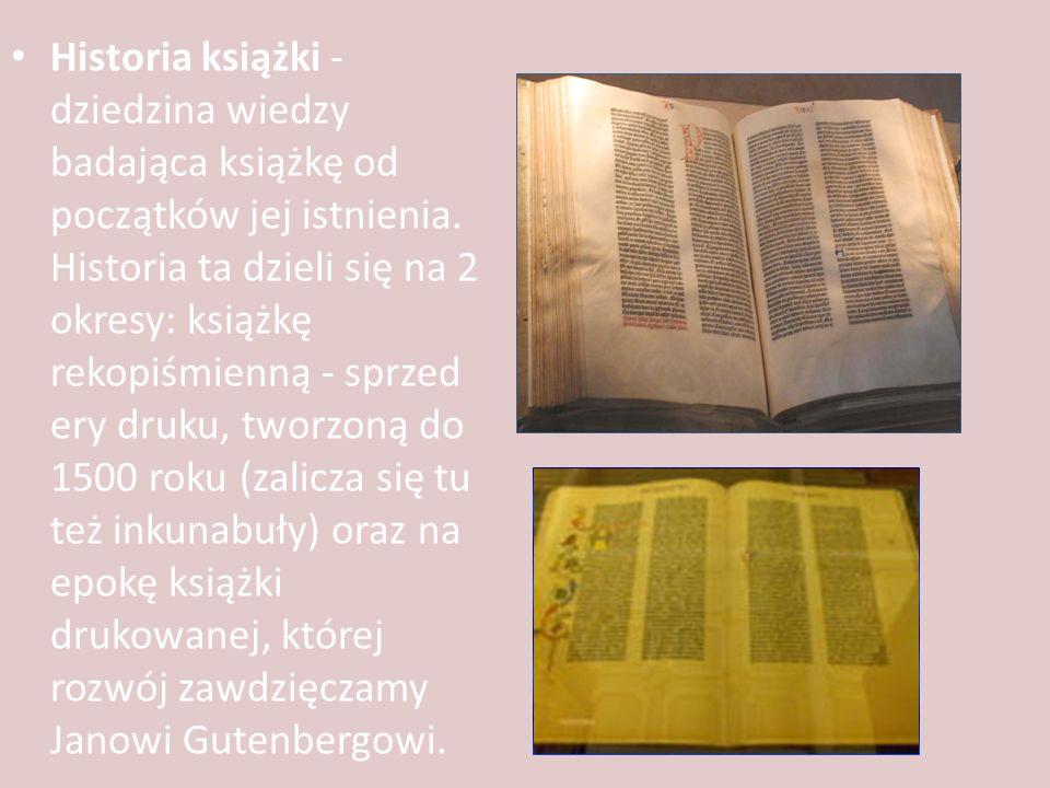 Historia książki - dziedzina wiedzy badająca książkę od początków jej istnienia.
