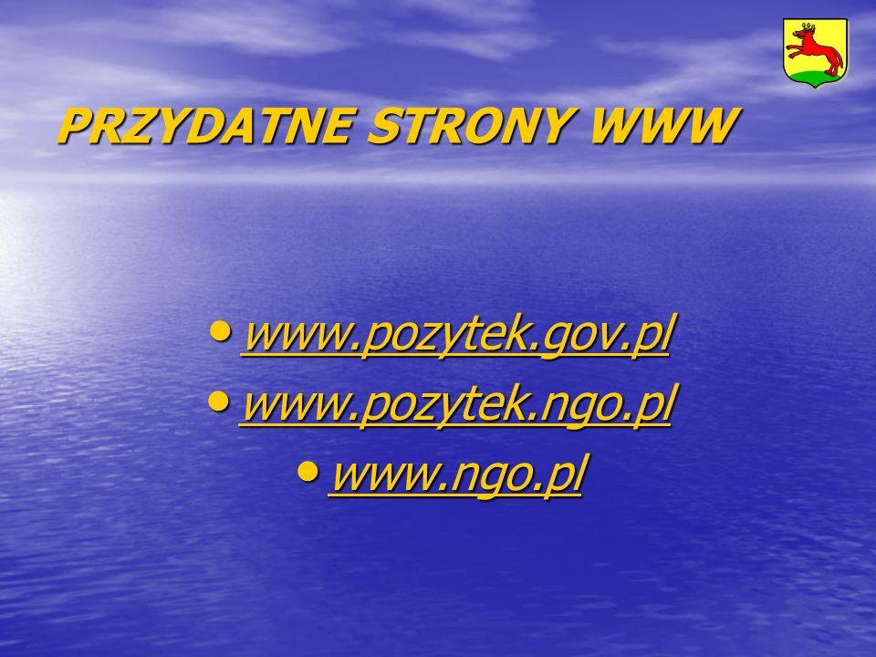 PRZYDATNE STRONY WWW www.pozytek.gov.pl www.pozytek.ngo.pl www.ngo.pl
