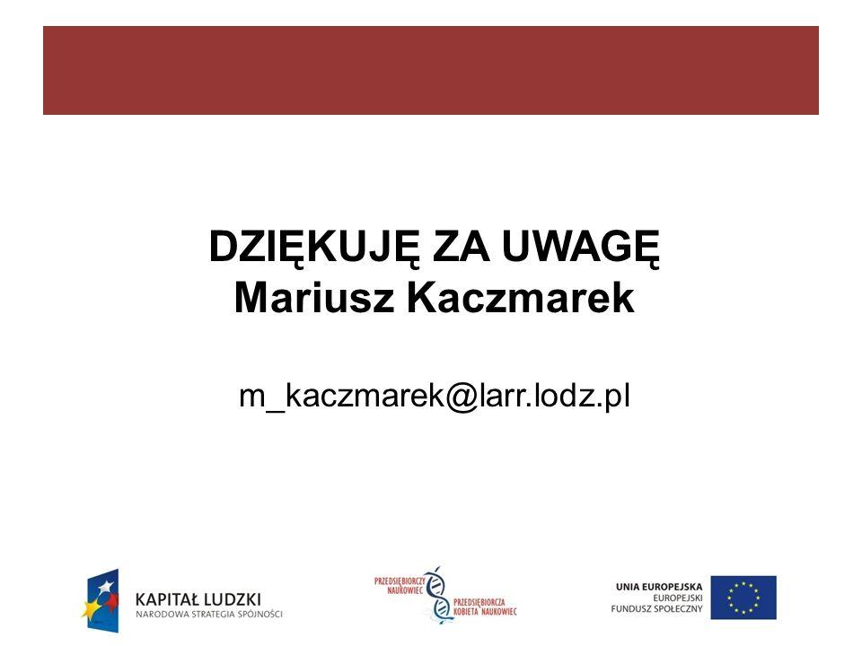 DZIĘKUJĘ ZA UWAGĘ Mariusz Kaczmarek