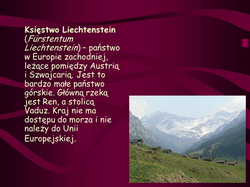 Księstwo Liechtenstein (Fürstentum Liechtenstein) – państwo w Europie zachodniej, leżące pomiędzy Austrią i Szwajcarią.