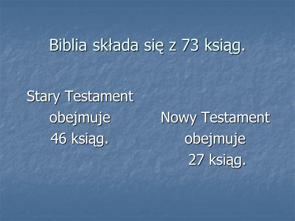 Biblia składa się z 73 ksiąg.
