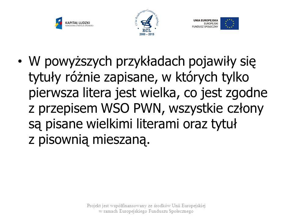 W powyższych przykładach pojawiły się tytuły różnie zapisane, w których tylko pierwsza litera jest wielka, co jest zgodne z przepisem WSO PWN, wszystkie człony są pisane wielkimi literami oraz tytuł z pisownią mieszaną.