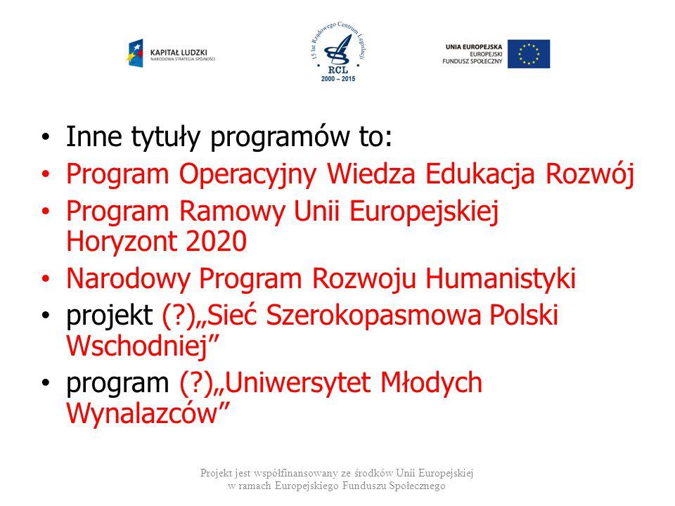 Inne tytuły programów to: Program Operacyjny Wiedza Edukacja Rozwój