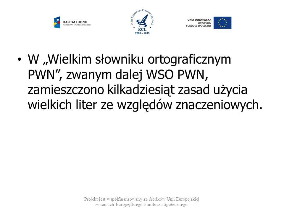 """W """"Wielkim słowniku ortograficznym PWN , zwanym dalej WSO PWN, zamieszczono kilkadziesiąt zasad użycia wielkich liter ze względów znaczeniowych."""