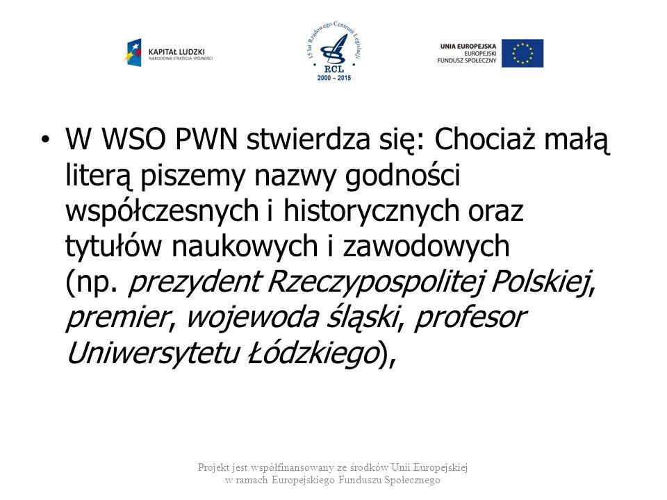 W WSO PWN stwierdza się: Chociaż małą literą piszemy nazwy godności współczesnych i historycznych oraz tytułów naukowych i zawodowych (np. prezydent Rzeczypospolitej Polskiej, premier, wojewoda śląski, profesor Uniwersytetu Łódzkiego),