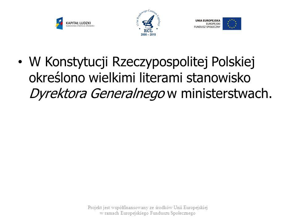 W Konstytucji Rzeczypospolitej Polskiej określono wielkimi literami stanowisko Dyrektora Generalnego w ministerstwach.