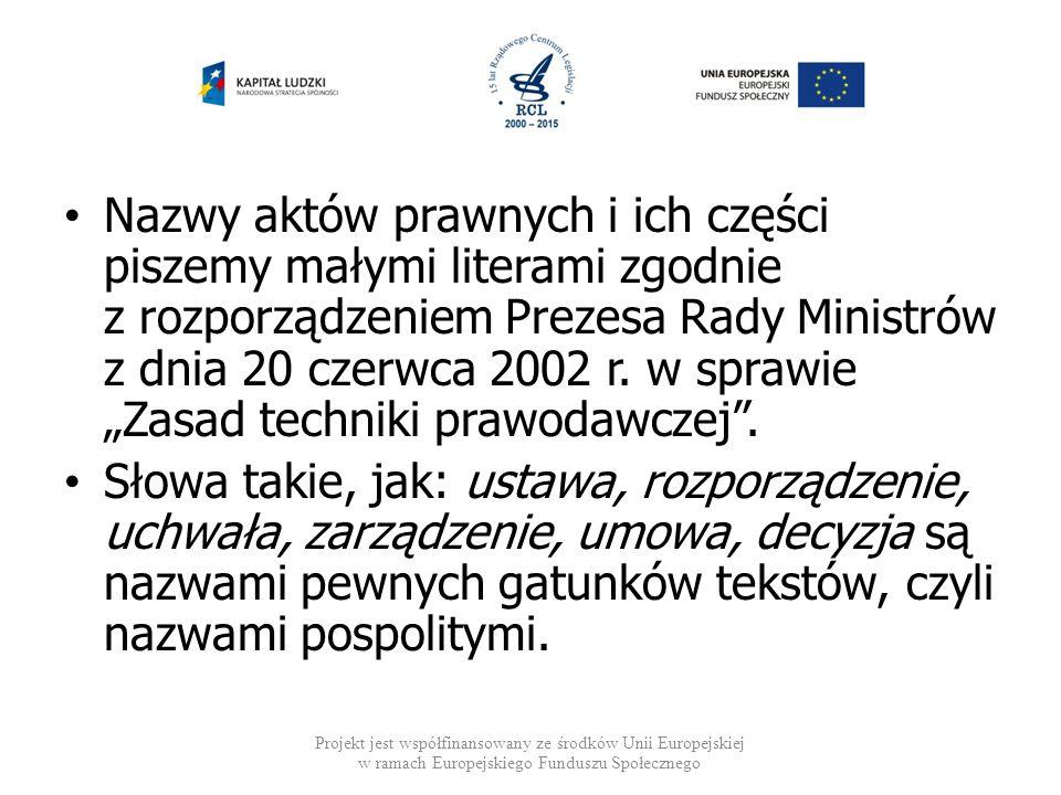 """Nazwy aktów prawnych i ich części piszemy małymi literami zgodnie z rozporządzeniem Prezesa Rady Ministrów z dnia 20 czerwca 2002 r. w sprawie """"Zasad techniki prawodawczej ."""
