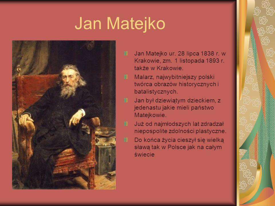 Jan Matejko Jan Matejko ur. 28 lipca 1838 r. w Krakowie, zm. 1 listopada 1893 r. także w Krakowie.