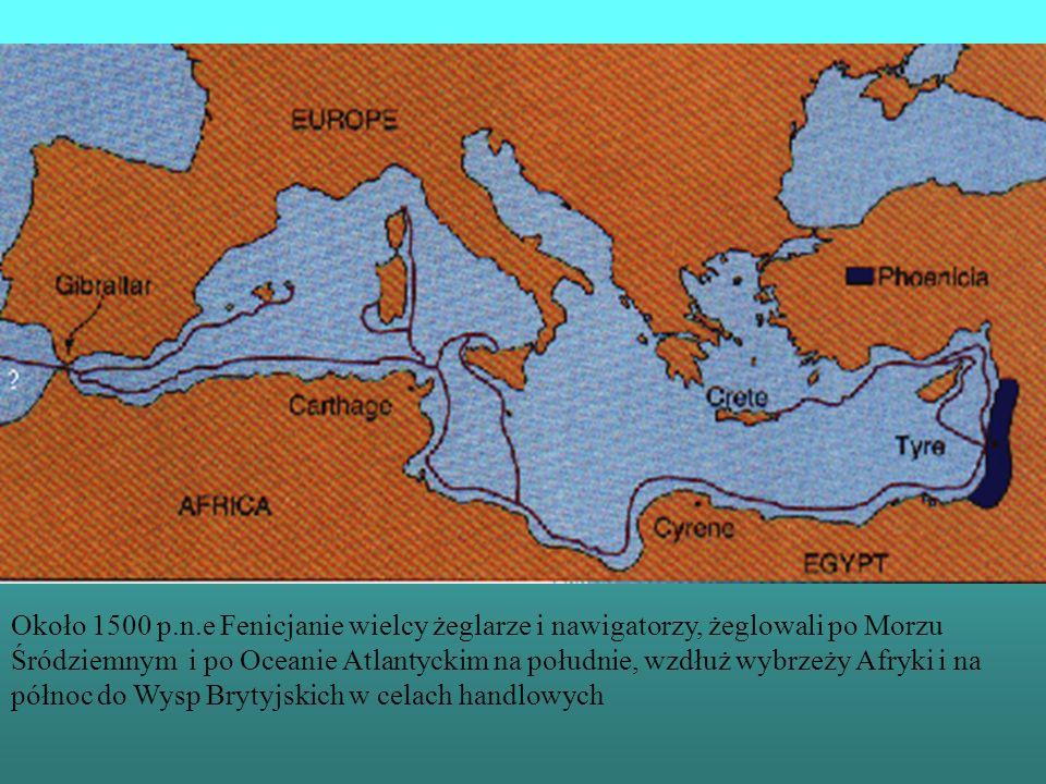 Około 1500 p.n.e Fenicjanie wielcy żeglarze i nawigatorzy, żeglowali po Morzu