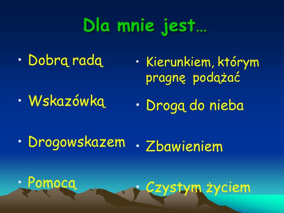 Dla mnie jest… Dobrą radą Wskazówką Drogą do nieba Drogowskazem