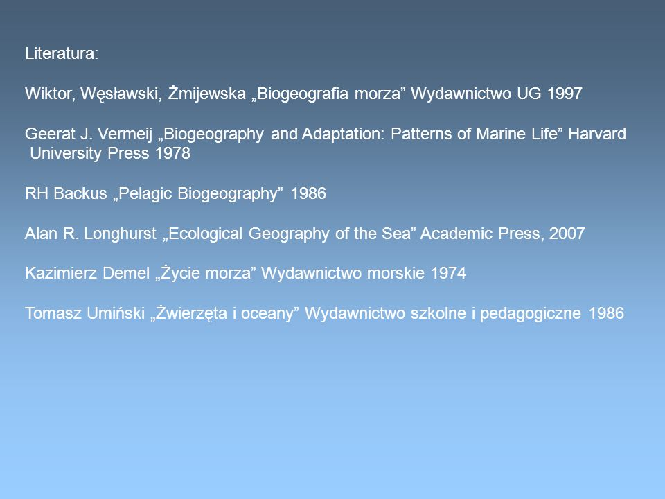"""Literatura: Wiktor, Węsławski, Żmijewska """"Biogeografia morza Wydawnictwo UG 1997."""