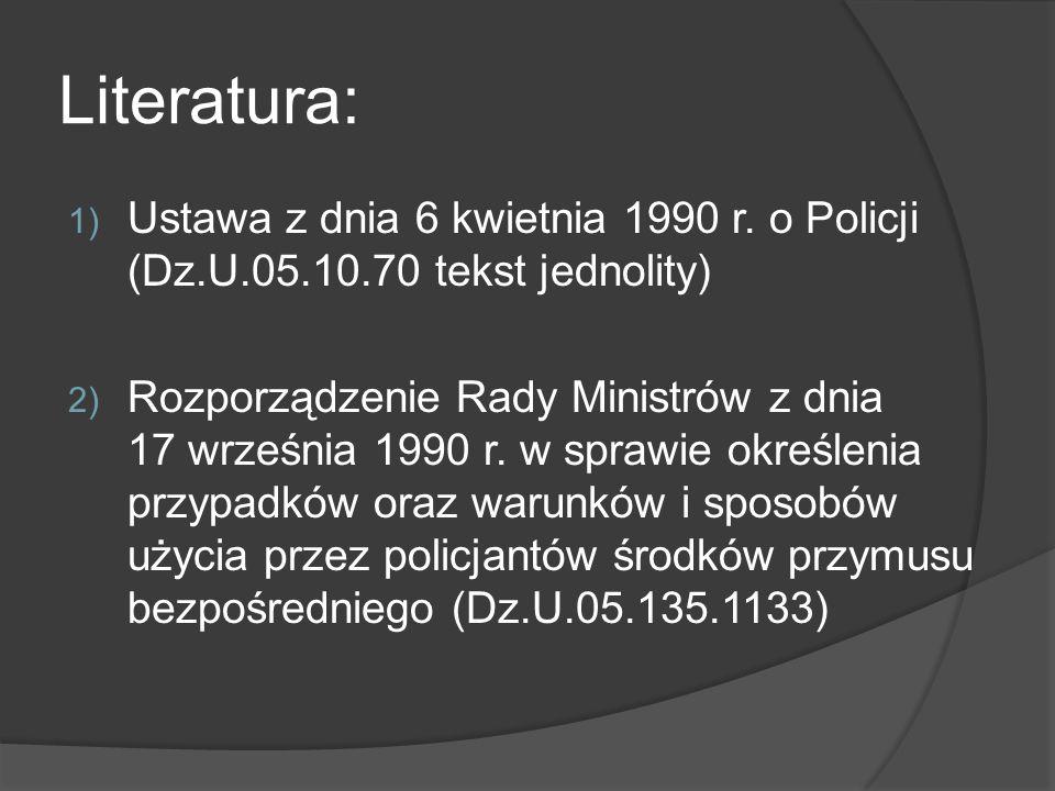 Literatura: Ustawa z dnia 6 kwietnia 1990 r. o Policji (Dz.U.05.10.70 tekst jednolity)