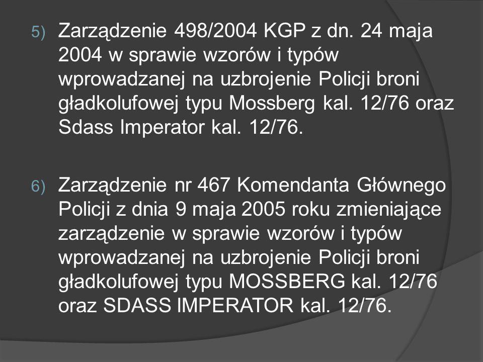 Zarządzenie 498/2004 KGP z dn. 24 maja 2004 w sprawie wzorów i typów wprowadzanej na uzbrojenie Policji broni gładkolufowej typu Mossberg kal. 12/76 oraz Sdass Imperator kal. 12/76.