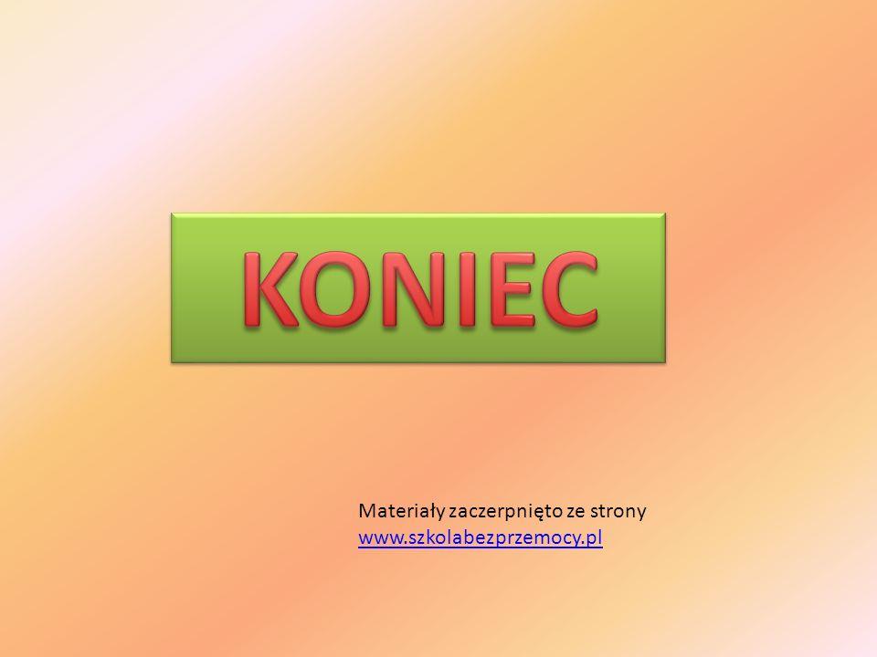 KONIEC Materiały zaczerpnięto ze strony www.szkolabezprzemocy.pl