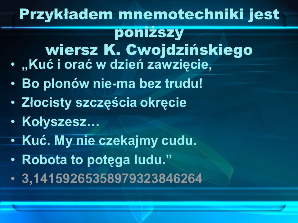 Przykładem mnemotechniki jest poniższy wiersz K. Cwojdzińskiego