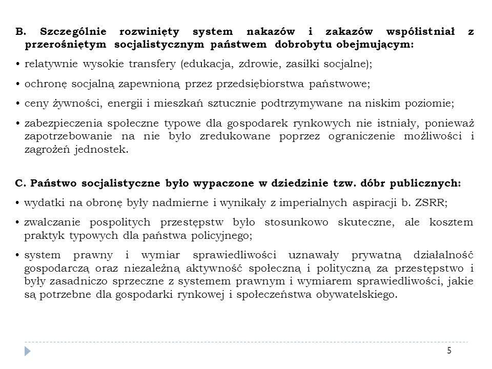 B. Szczególnie rozwinięty system nakazów i zakazów współistniał z przerośniętym socjalistycznym państwem dobrobytu obejmującym: