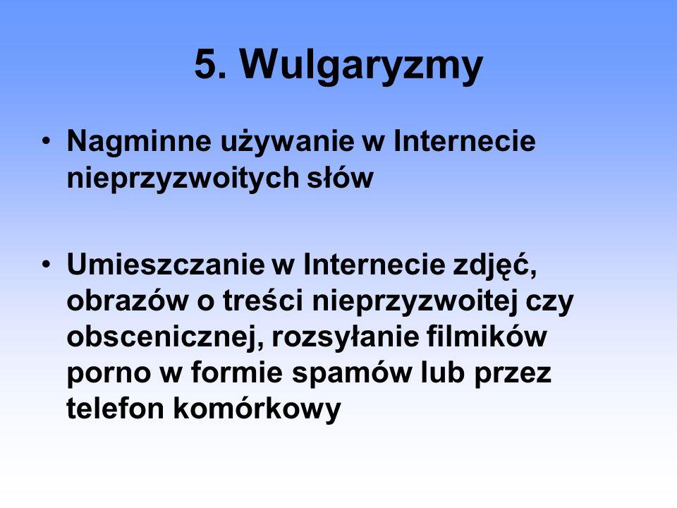 5. Wulgaryzmy Nagminne używanie w Internecie nieprzyzwoitych słów
