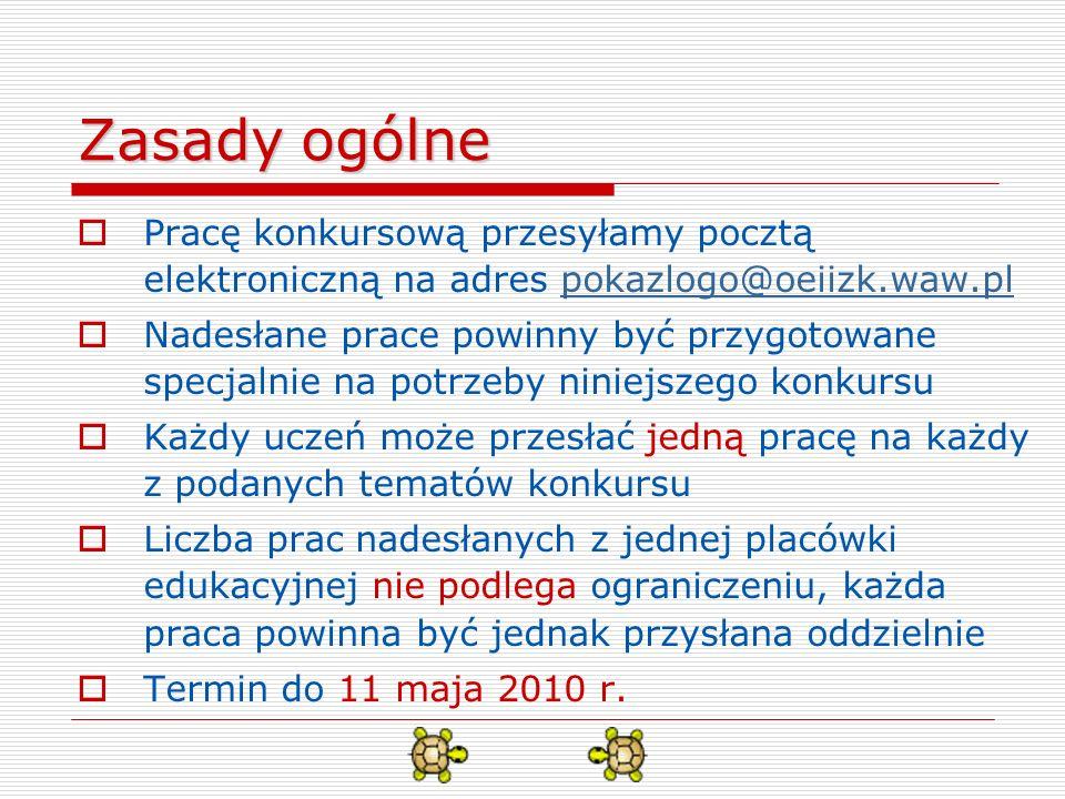 Zasady ogólne Pracę konkursową przesyłamy pocztą elektroniczną na adres pokazlogo@oeiizk.waw.pl.