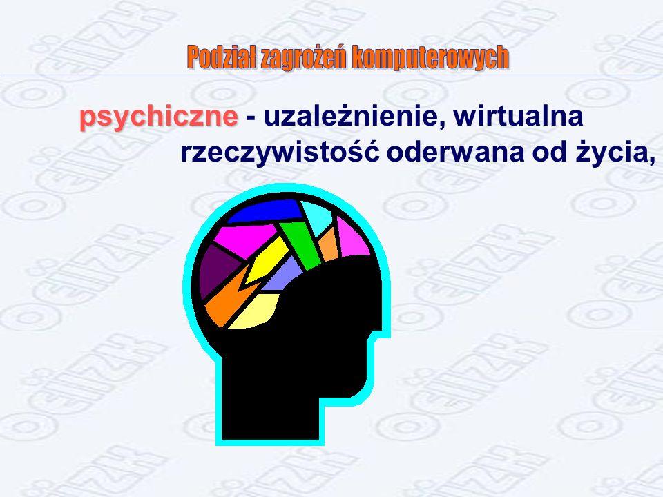 psychiczne - uzależnienie, wirtualna rzeczywistość oderwana od życia,