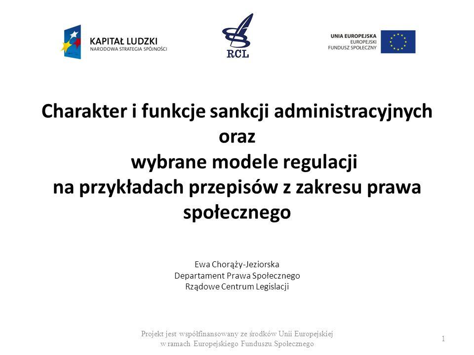 Charakter i funkcje sankcji administracyjnych oraz wybrane modele regulacji na przykładach przepisów z zakresu prawa społecznego