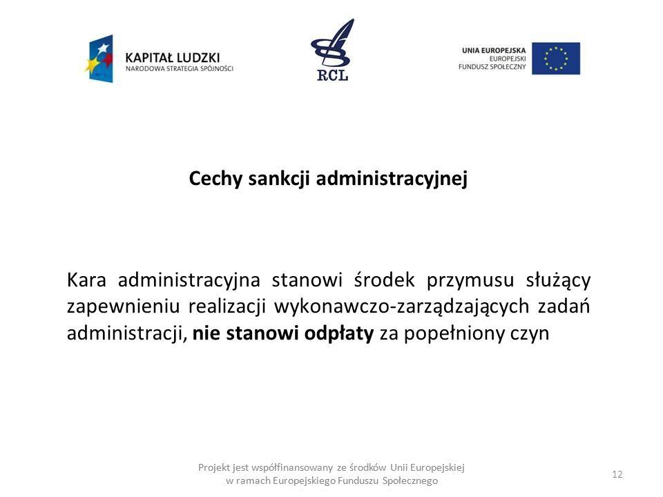 Cechy sankcji administracyjnej Kara administracyjna stanowi środek przymusu służący zapewnieniu realizacji wykonawczo-zarządzających zadań administracji, nie stanowi odpłaty za popełniony czyn