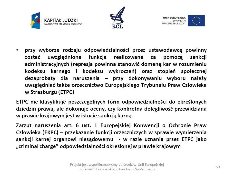 przy wyborze rodzaju odpowiedzialności przez ustawodawcę powinny zostać uwzględnione funkcje realizowane za pomocą sankcji administracyjnych (represja powinna stanowić domenę kar w rozumieniu kodeksu karnego i kodeksu wykroczeń) oraz stopień społecznej dezaprobaty dla naruszenia – przy dokonywaniu wyboru należy uwzględniać także orzecznictwo Europejskiego Trybunału Praw Człowieka w Strasburgu (ETPC)