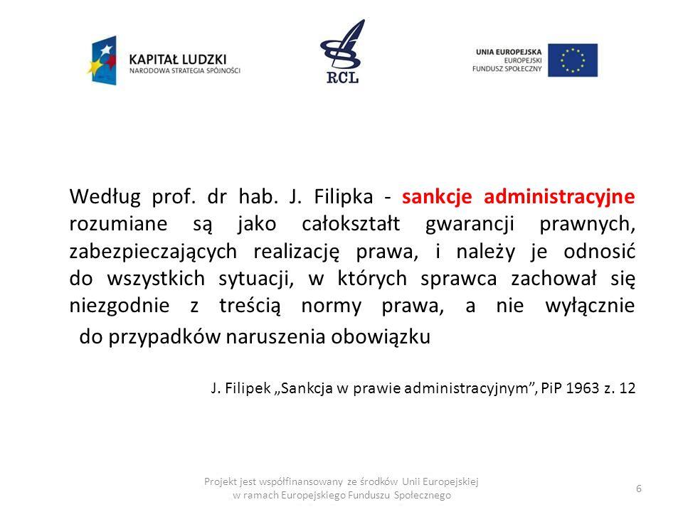 Według prof. dr hab. J. Filipka - sankcje administracyjne rozumiane są jako całokształt gwarancji prawnych, zabezpieczających realizację prawa, i należy je odnosić do wszystkich sytuacji, w których sprawca zachował się niezgodnie z treścią normy prawa, a nie wyłącznie do przypadków naruszenia obowiązku