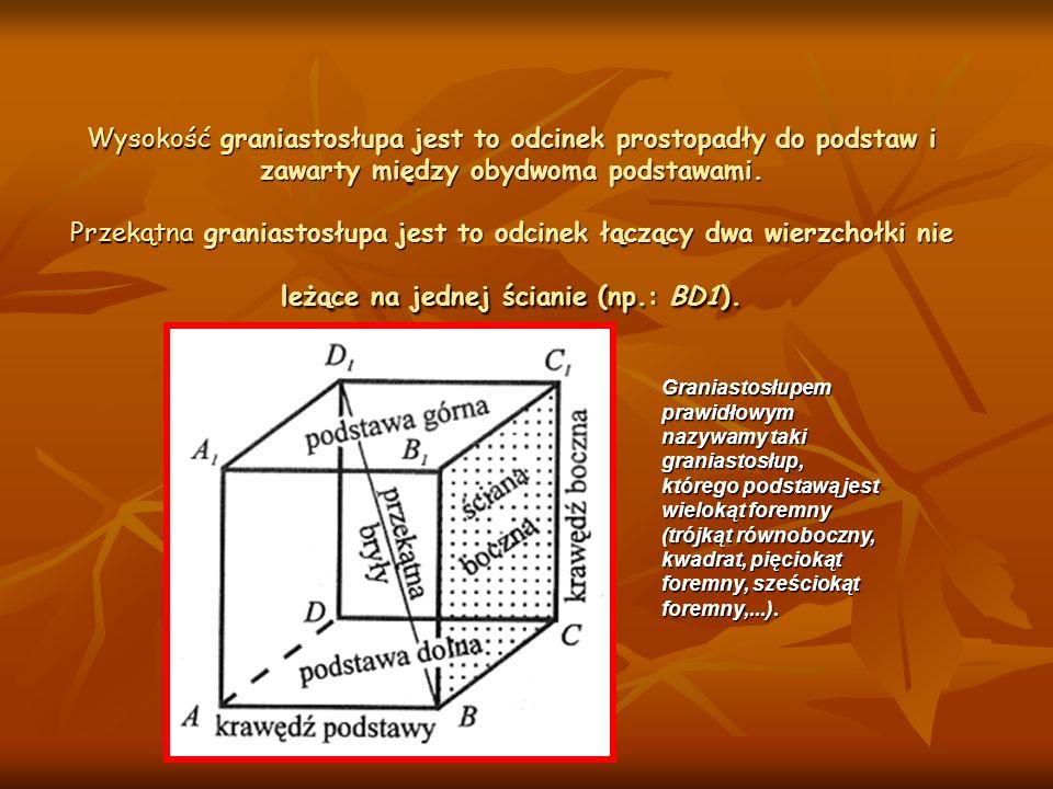 Wysokość graniastosłupa jest to odcinek prostopadły do podstaw i zawarty między obydwoma podstawami. Przekątna graniastosłupa jest to odcinek łączący dwa wierzchołki nie leżące na jednej ścianie (np.: BD1).