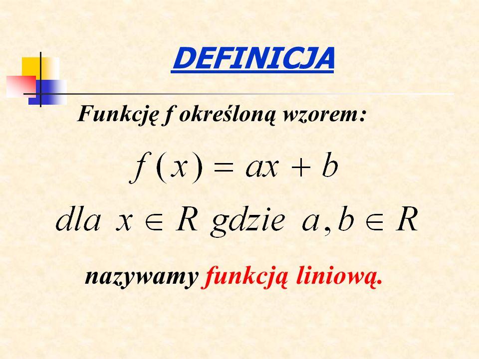 DEFINICJA Funkcję f określoną wzorem: nazywamy funkcją liniową.