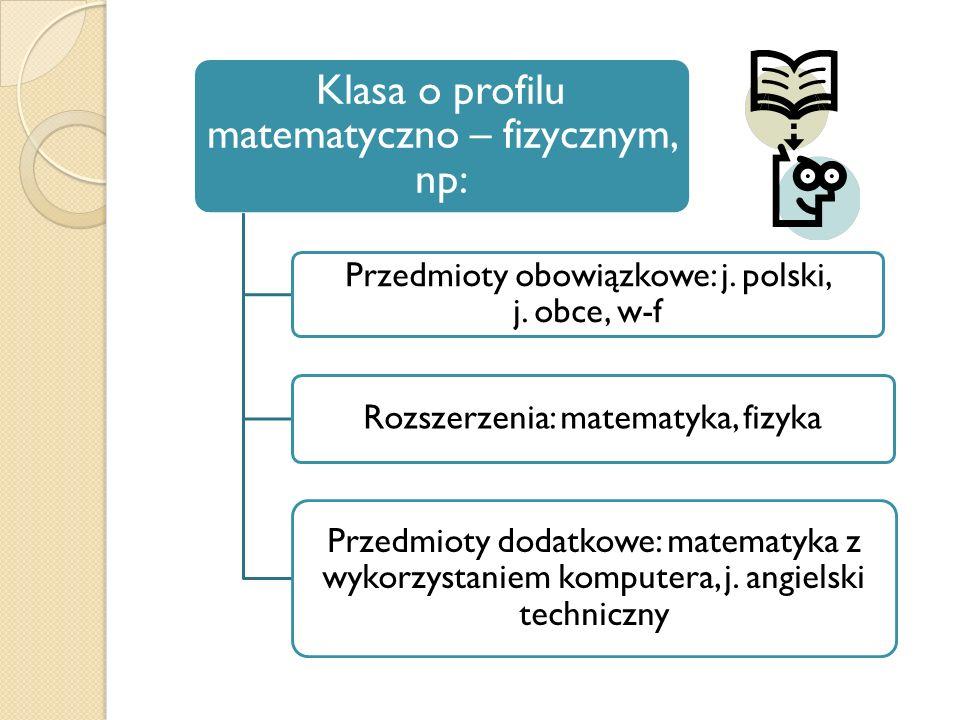 Klasa o profilu matematyczno – fizycznym, np: