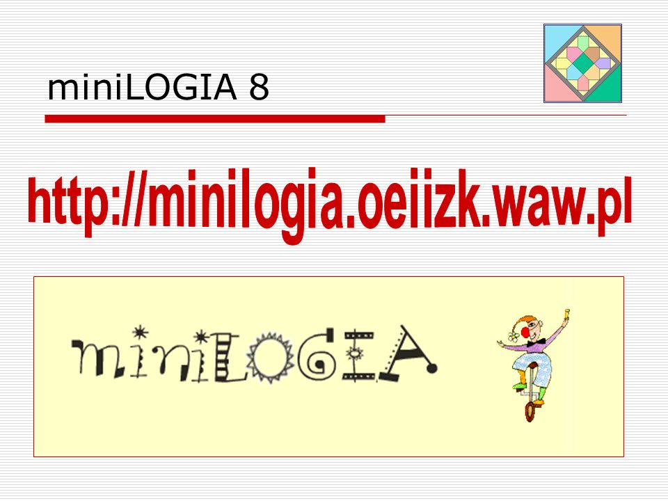 miniLOGIA 8 http://minilogia.oeiizk.waw.pl