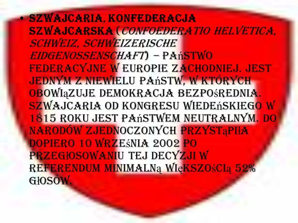 Szwajcaria, Konfederacja Szwajcarska (Confoederatio Helvetica, Schweiz, Schweizerische Eidgenossenschaft) – państwo federacyjne w Europie Zachodniej.
