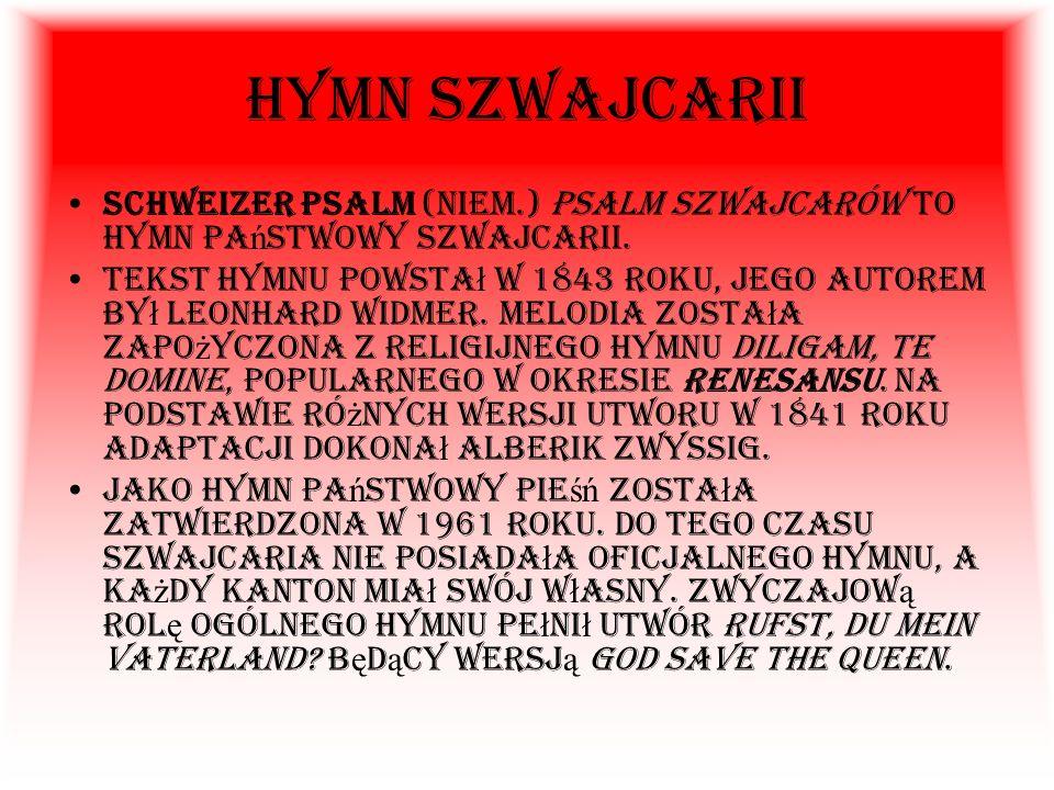 Hymn Szwajcarii Schweizer Psalm (niem.) Psalm Szwajcarów to hymn państwowy Szwajcarii.