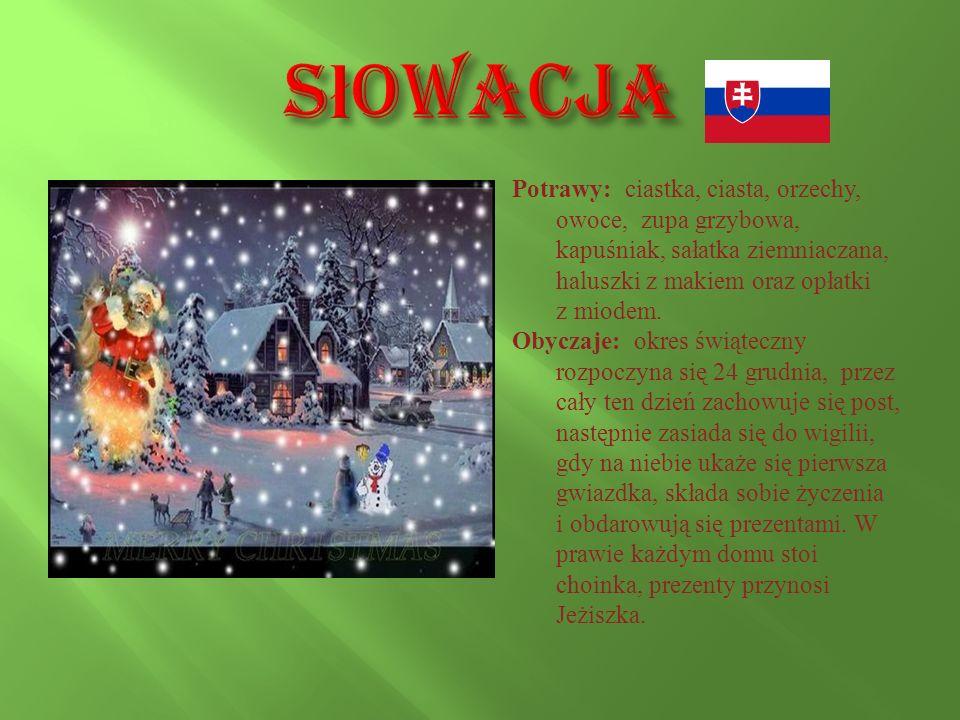 Słowacja Potrawy: ciastka, ciasta, orzechy, owoce, zupa grzybowa, kapuśniak, sałatka ziemniaczana, haluszki z makiem oraz opłatki.