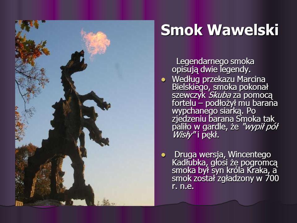 Smok Wawelski Legendarnego smoka opisują dwie legendy.