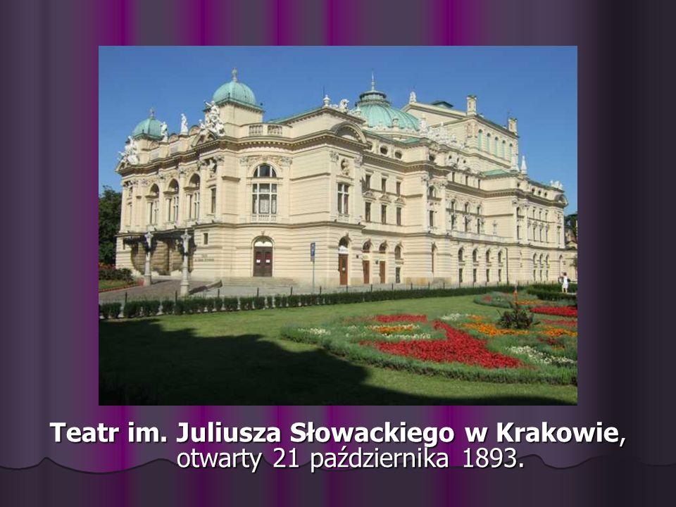 Teatr im. Juliusza Słowackiego w Krakowie, otwarty 21 października 1893.