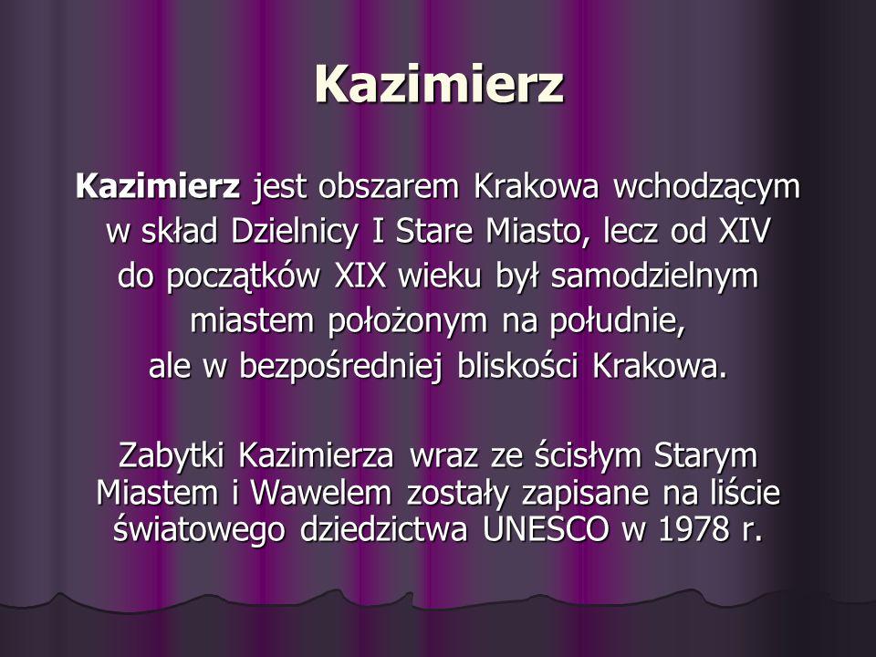 Kazimierz Kazimierz jest obszarem Krakowa wchodzącym