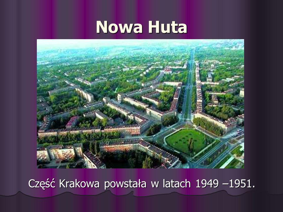 Część Krakowa powstała w latach 1949 –1951.