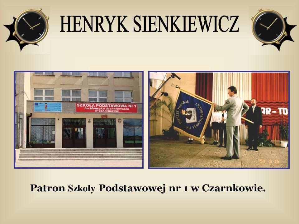 HENRYK SIENKIEWICZ Patron Szkoły Podstawowej nr 1 w Czarnkowie.