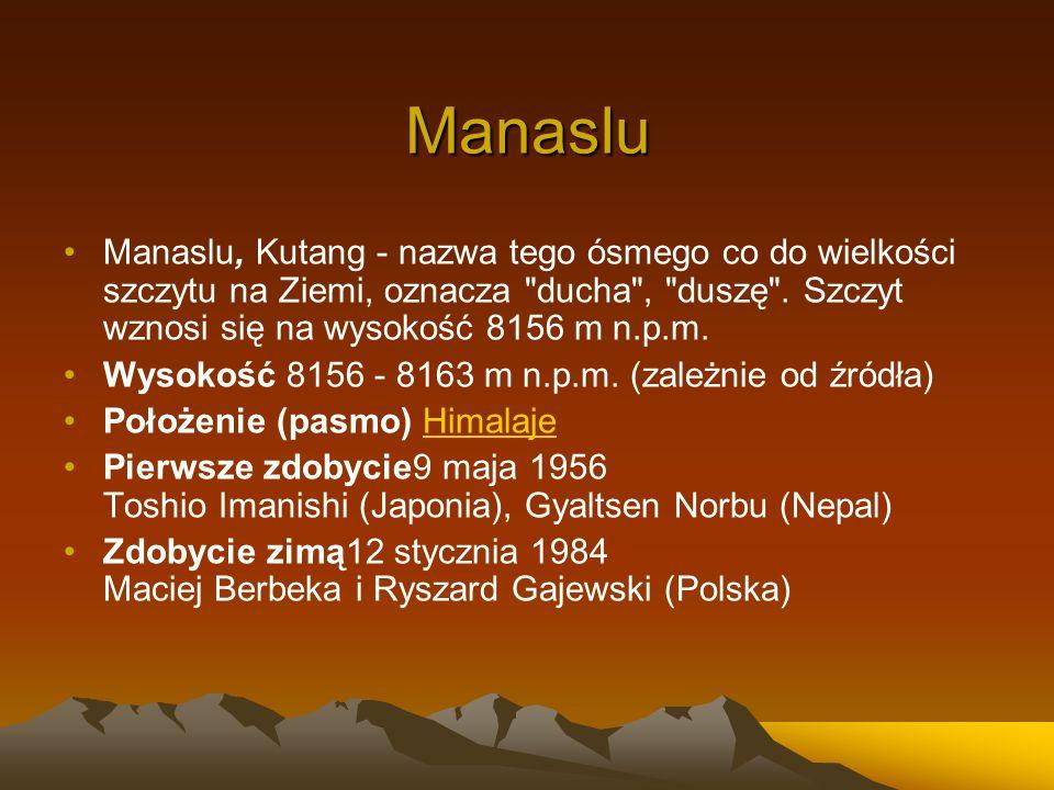 Manaslu Manaslu, Kutang - nazwa tego ósmego co do wielkości szczytu na Ziemi, oznacza ducha , duszę . Szczyt wznosi się na wysokość 8156 m n.p.m.