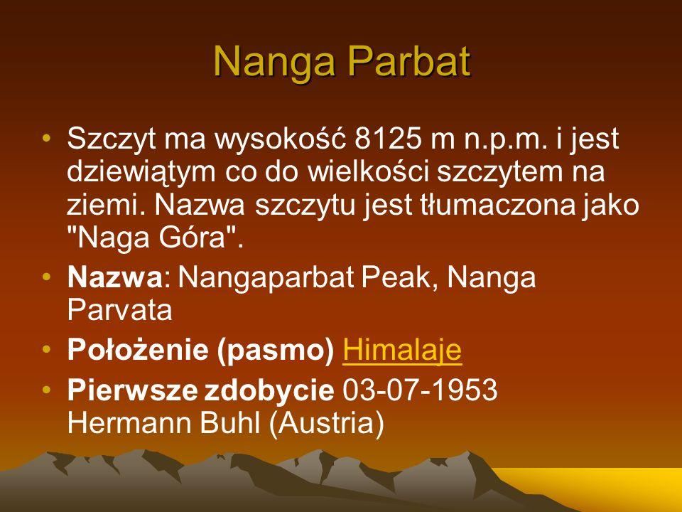 Nanga ParbatSzczyt ma wysokość 8125 m n.p.m. i jest dziewiątym co do wielkości szczytem na ziemi. Nazwa szczytu jest tłumaczona jako Naga Góra .