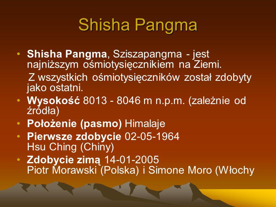 Shisha PangmaShisha Pangma, Sziszapangma - jest najniższym ośmiotysięcznikiem na Ziemi. Z wszystkich ośmiotysięczników został zdobyty jako ostatni.